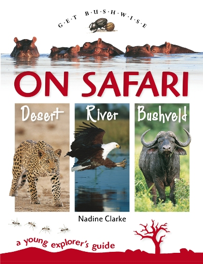 Get Bushwise: On Safari Desert, River, Bushveld - A Young Explorer's Guide