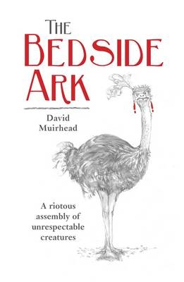 The Bedside Ark: A riotous assembly of unrespectable creatures