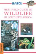 Sasol First Field Guide to Wildlife of Southern Africa