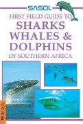 Sasol First Field Guide to Sharks, Whales & Dolphins