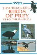 Sasol First Field Guide to Birds of Prey of Southern Africa