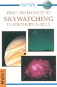 Sasol First Field Guide to Skywatching in Southern Africa