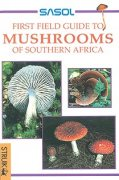 Sasol First Field Guide to Mushrooms of Southern Africa