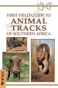 Sasol First Field Guide to Animal Tracks of Southern Africa